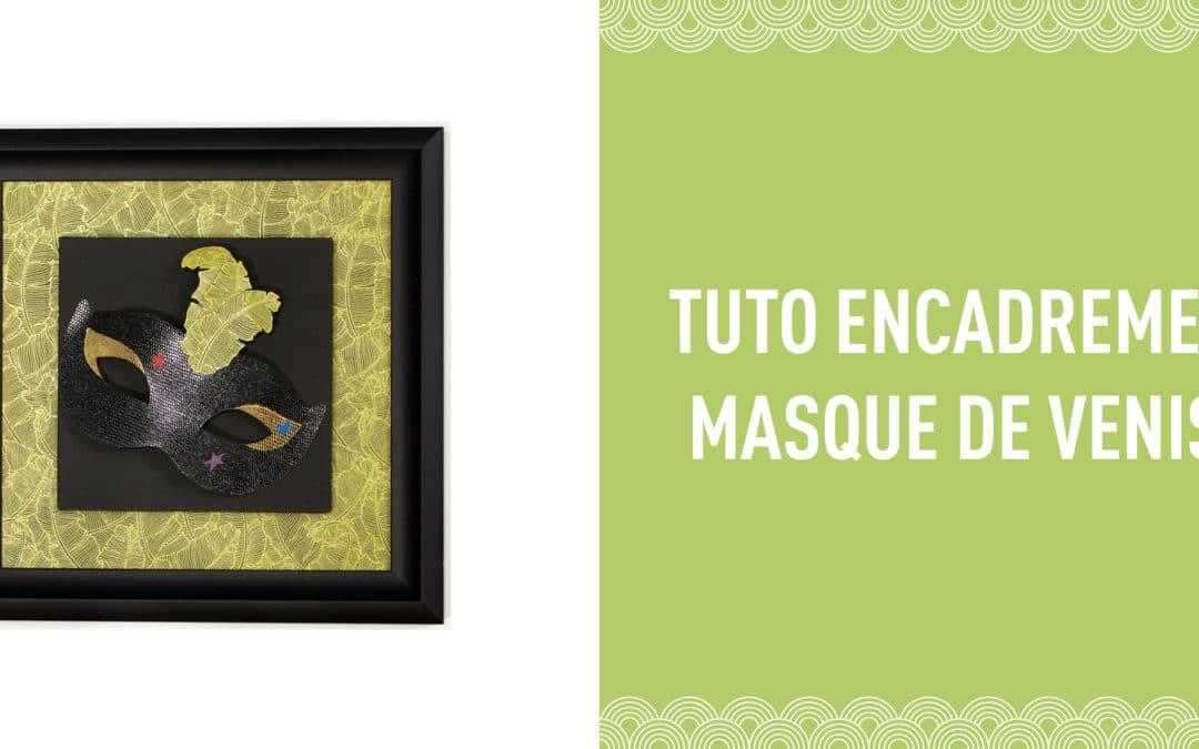 Tuto Encadrement – Masque de Venise